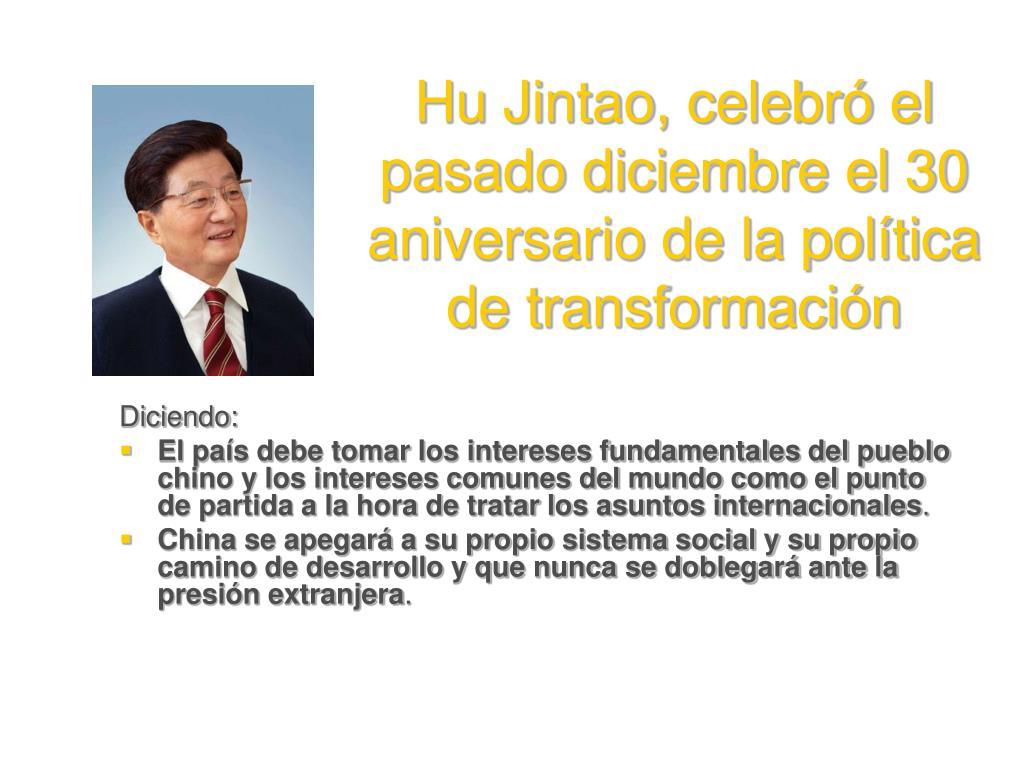 Hu Jintao, celebró el pasado diciembre el 30 aniversario de la política de transformación