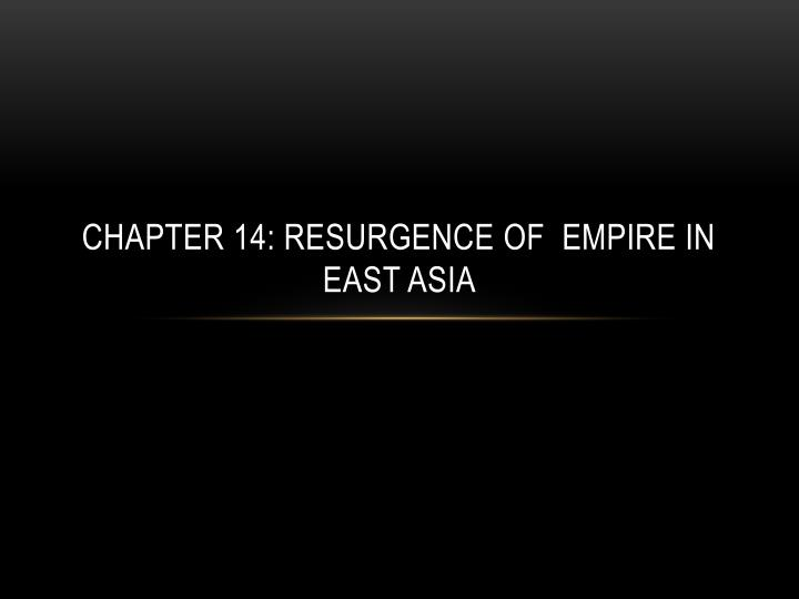 Chapter 14 resurgence of empire in east asia