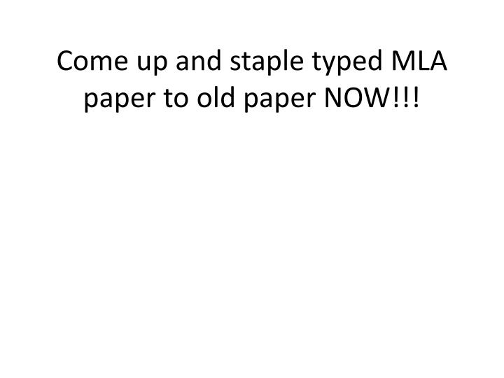 Come up and staple typed mla paper to old paper now