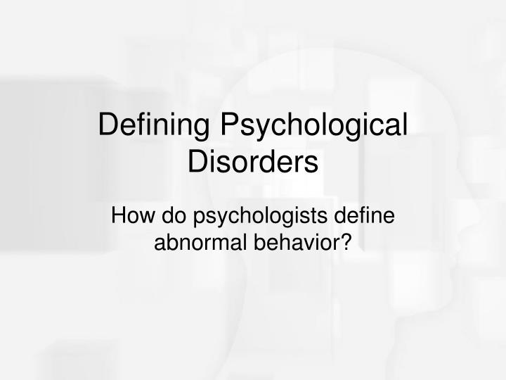 define abnormality Perspectives on abnormal behavior those in the field of abnormal psychology study people's emotional, cognitive, and/or behavioral problems abnormal behavior may be defined as behavior that is disturbing (socially unacceptable), distressing, maladaptive (or self‐defeating), and often the result of distorted thoughts (cognitions.
