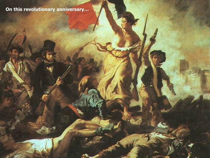 On this revolutionary anniversary…
