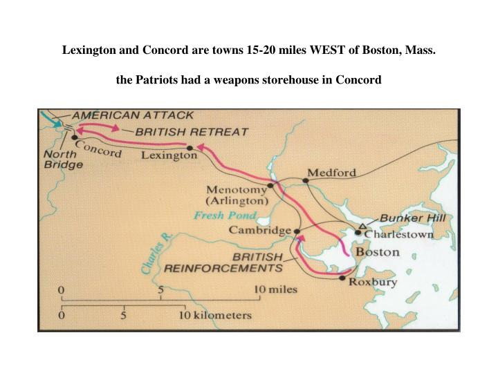 Lexington and Concord are towns 15-20 miles WEST of Boston, Mass.