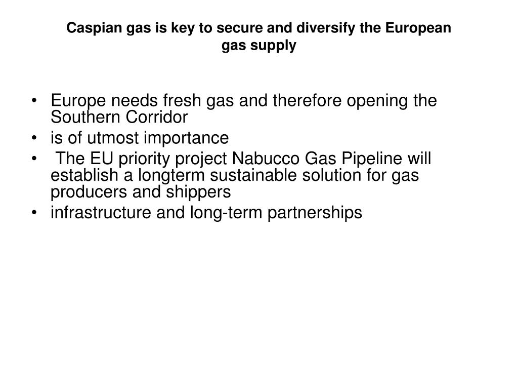 Caspian gas is key to secure and diversify the European