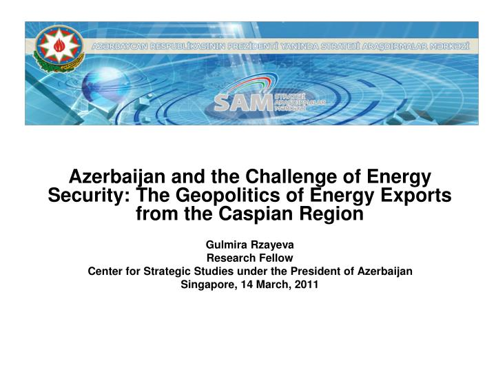 Azerbaijan and the Challenge of Energy Security: The Geopolitics of Energy Exports from the Caspian ...