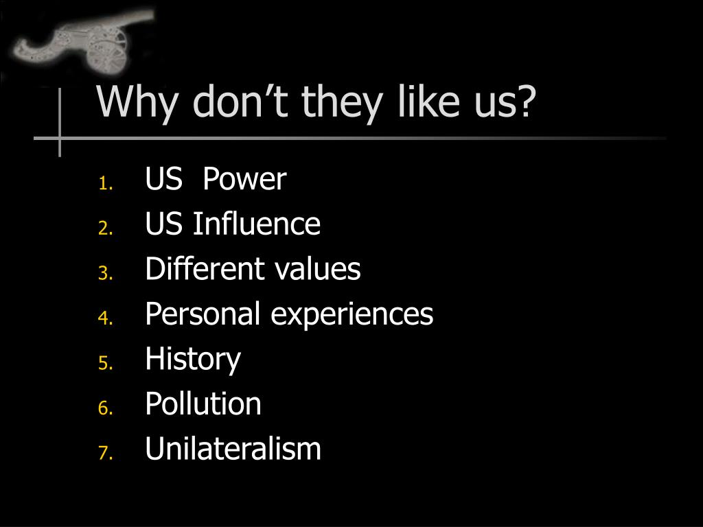 Why don't they like us?