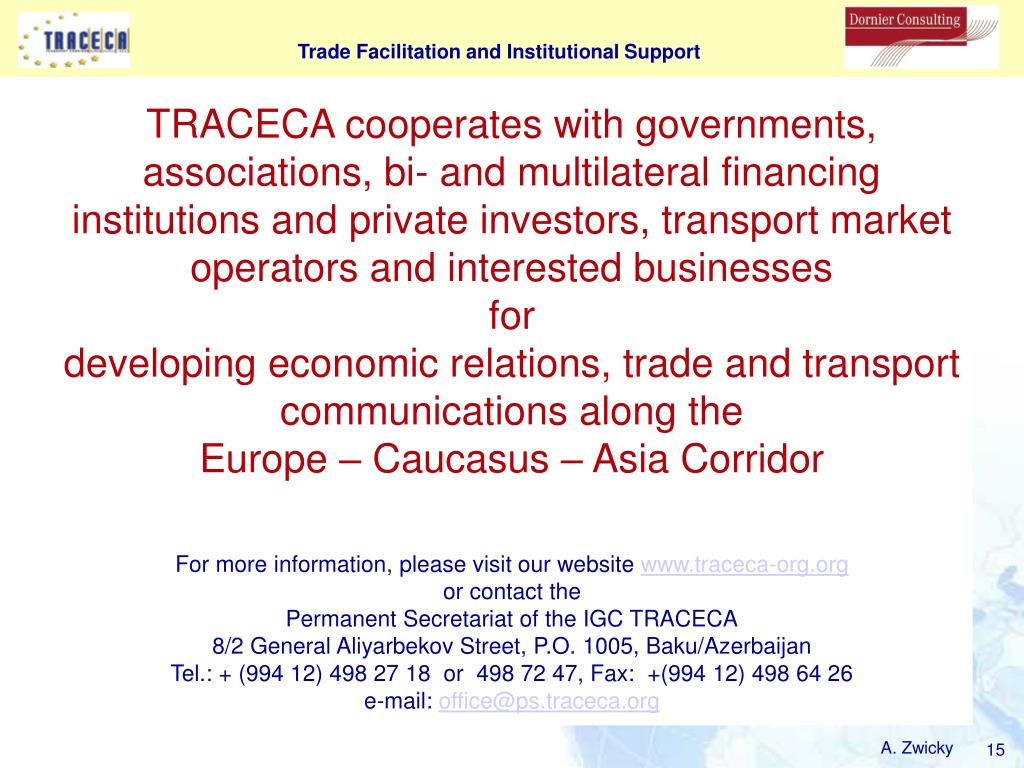 TRACECA cooperates with governments, associations, bi- and multilateral financing institutions and private investors, transport market operators and interested businesses