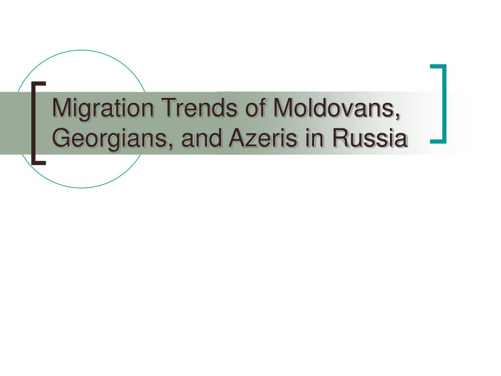 Migration Trends of Moldovans, Georgians, and Azeris in Russia