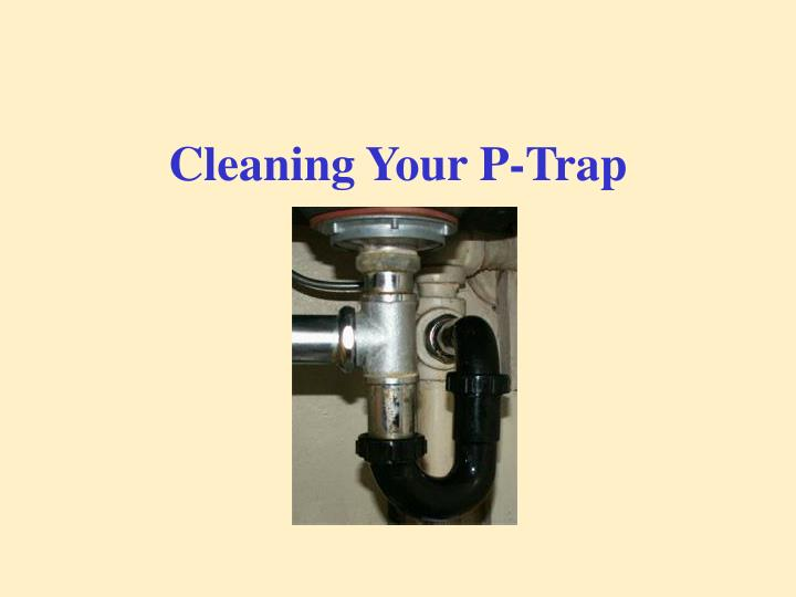 cleaning your p trap n.