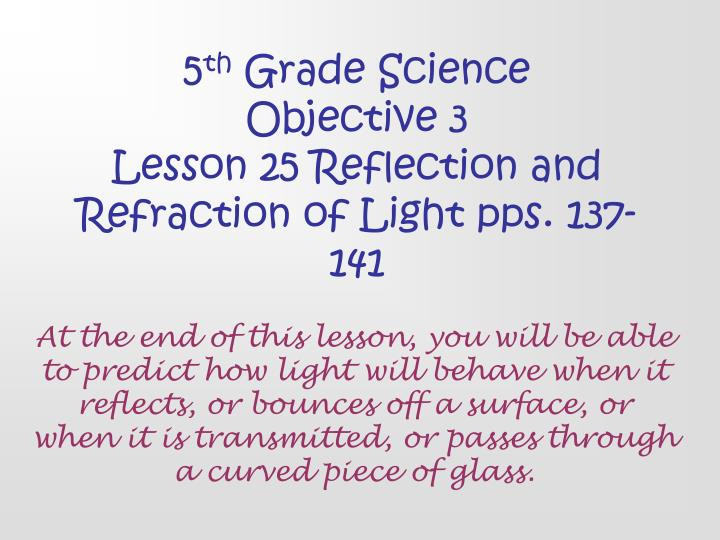 5 th grade science objective 3 lesson 25 reflection and refraction of light pps 137 141 n.