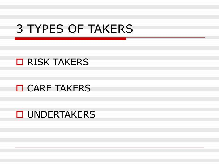 3 TYPES OF TAKERS