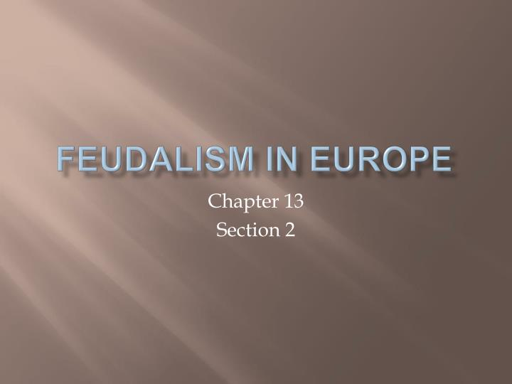 feudalism in europe Feudalism european history including developments in politics, economics, culture, social life, religion and art.