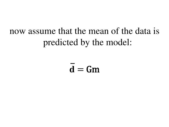 now assume that the mean of the data is predicted by the model: