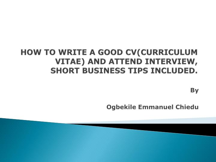 How to write a good cv curriculum vitae and attend interview short business tips included