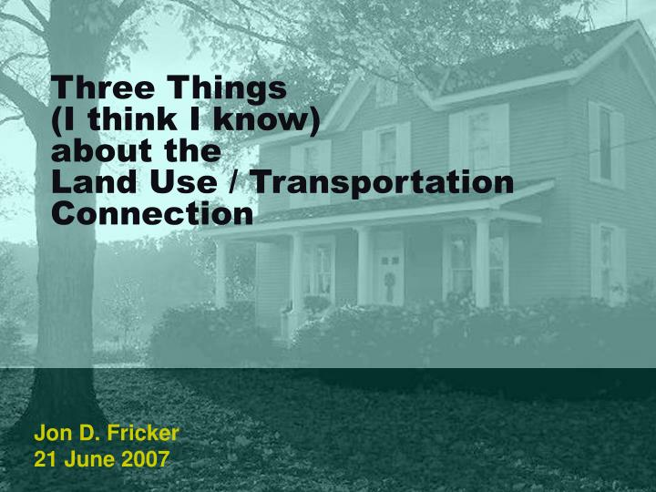 three things i think i know about the land use transportation connection n.