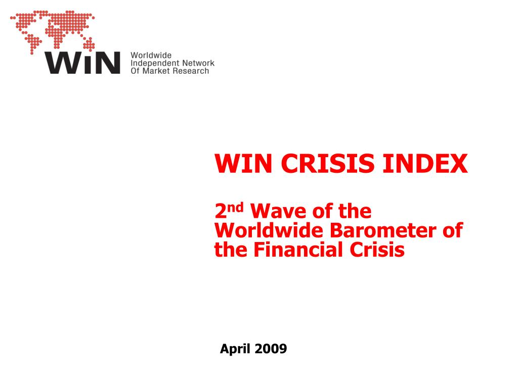 win crisis index 2 nd wave of the worldwide barometer of the financial crisis april 2009 l.