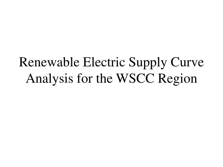 renewable electric supply curve analysis for the wscc region