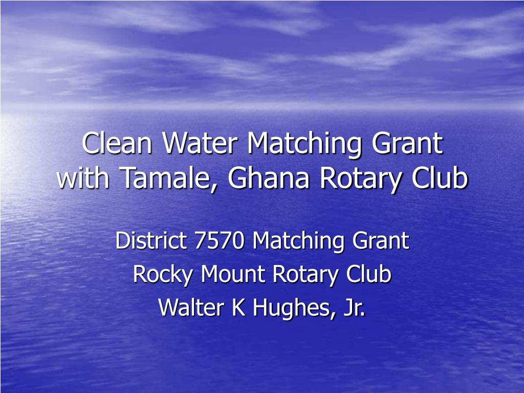 clean water matching grant with tamale ghana rotary club l.