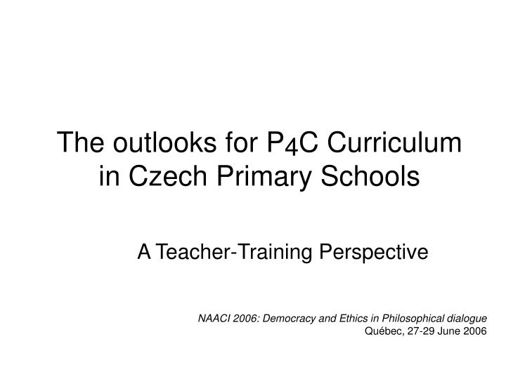 the outlooks for p 4 c curriculum in czech primary schools n.