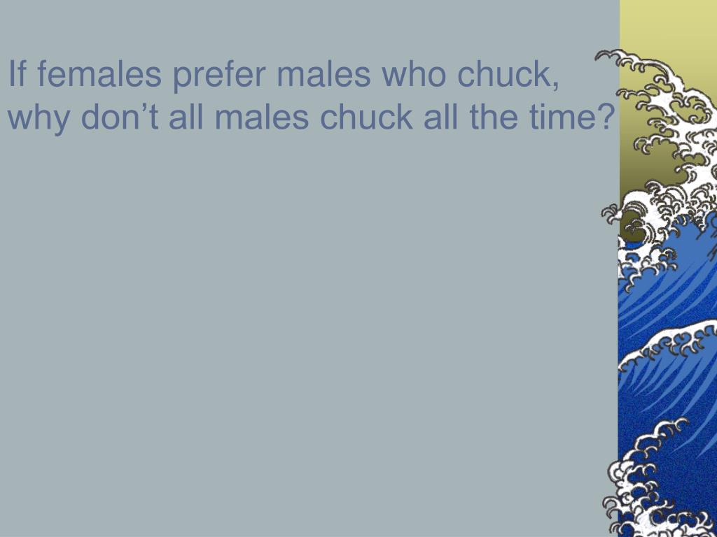 If females prefer males who chuck,