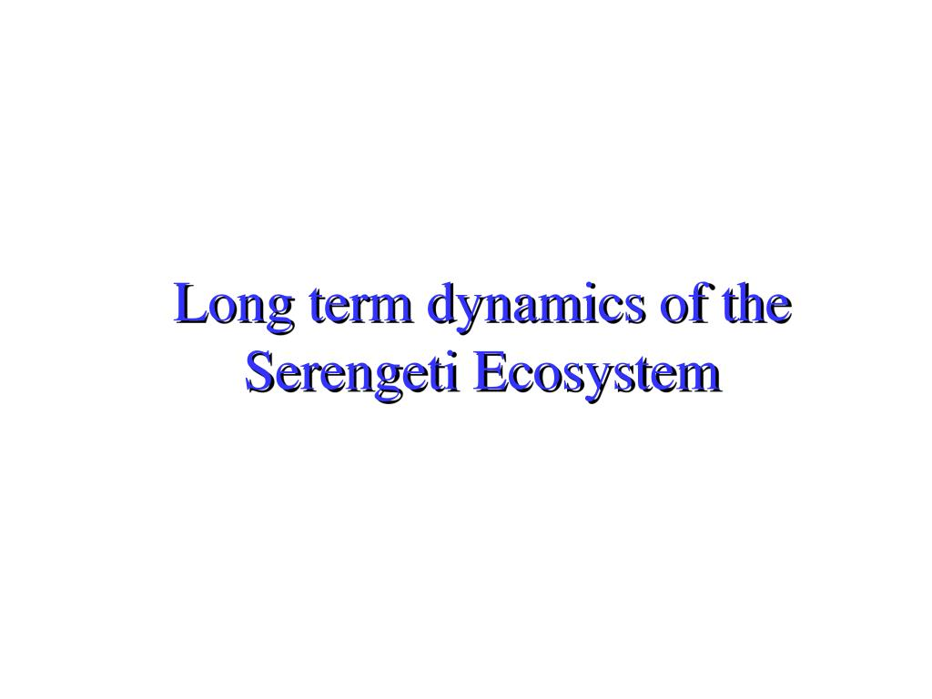 long term dynamics of the serengeti ecosystem l.