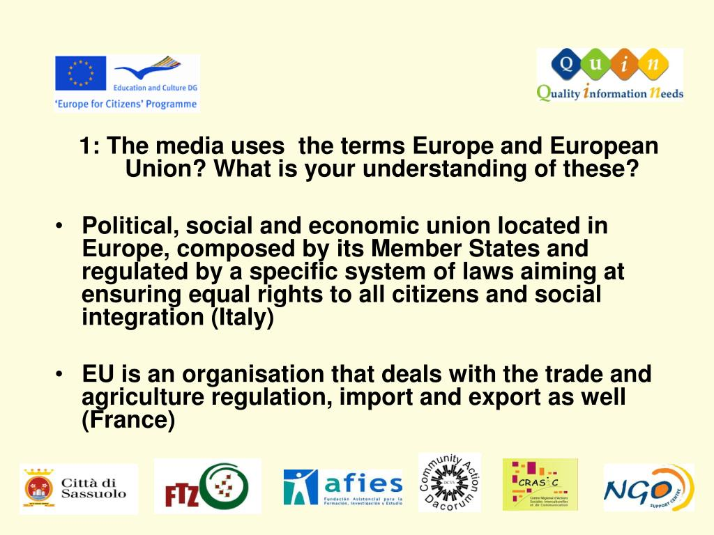 1: The media uses  the terms Europe and European Union? What is your understanding of these?