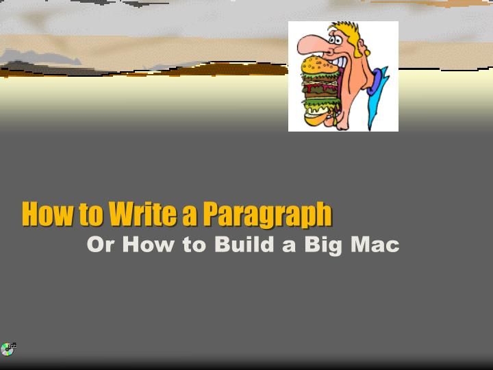 how to write a paragraph powerpoint Writing a strong researched paper requires the ability to synthesize—or combine elements of several sources—to help you make a point the purpose of the multiple source essay is to give.