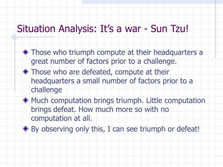 Situation Analysis: It's a war - Sun Tzu!