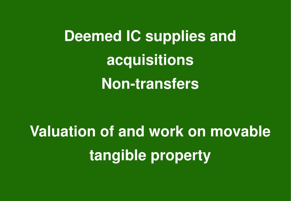 Deemed IC supplies and acquisitions