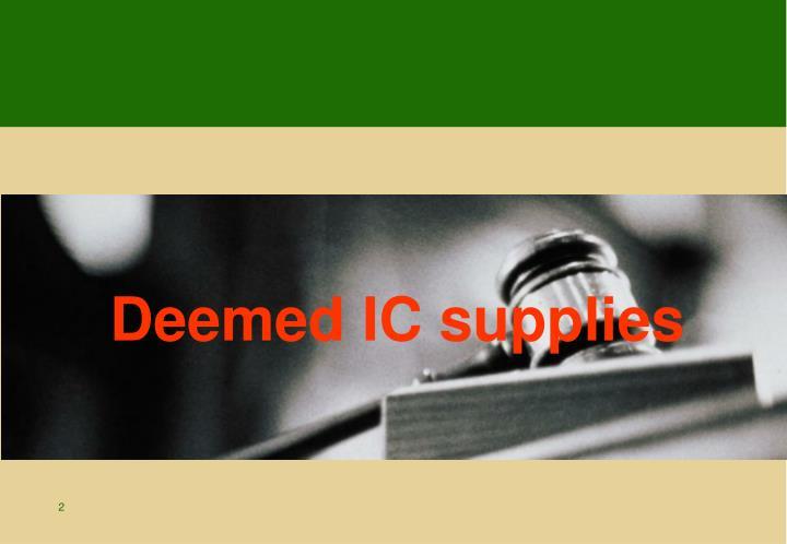 Deemed IC supplies