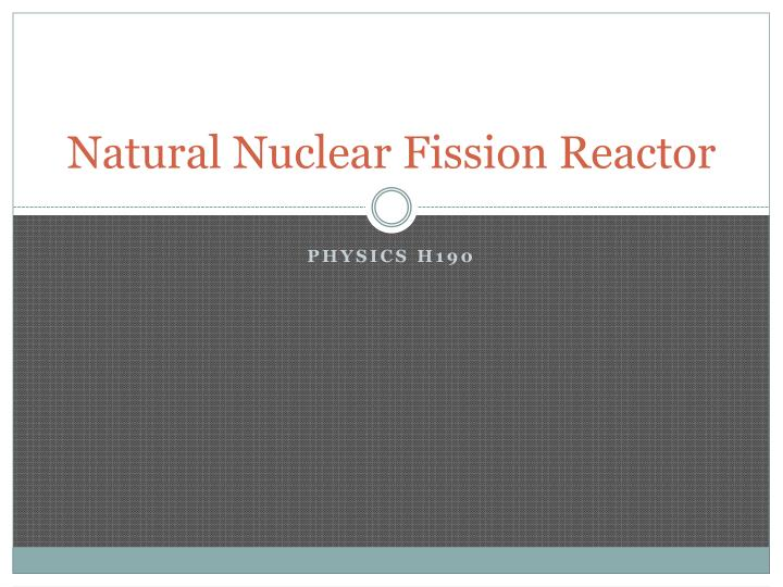 natural nuclear fission reactor n.