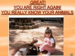 great you are right again you really know your animals