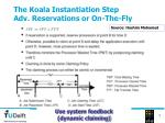 the koala instantiation step adv reservations or on the fly