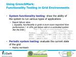 using grenchmark functionality testing in grid environments
