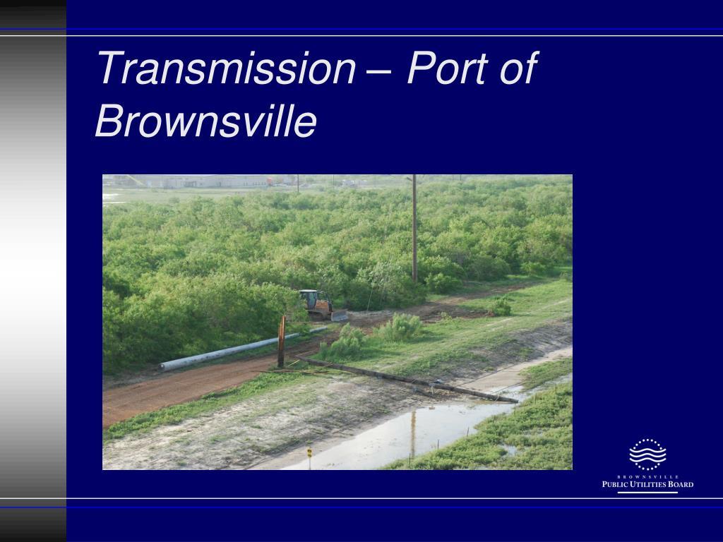 Transmission – Port of Brownsville