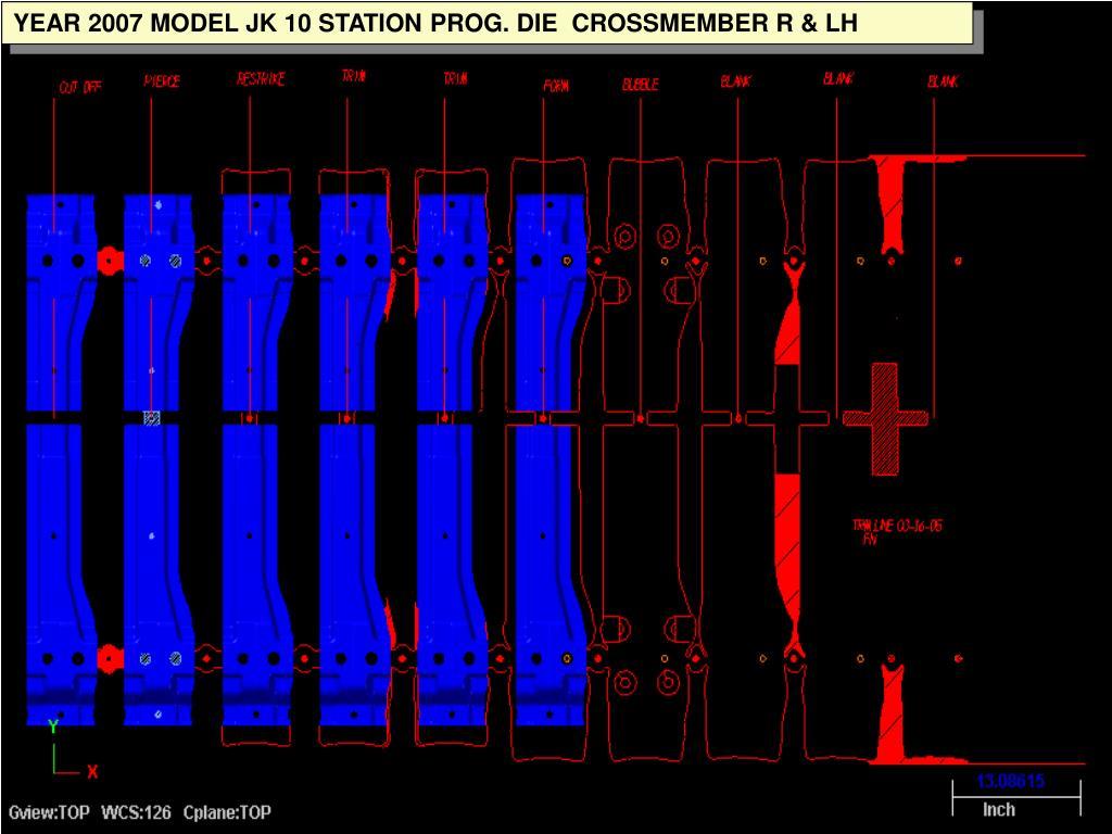 YEAR 2007 MODEL JK 10 STATION PROG. DIE  CROSSMEMBER R & LH