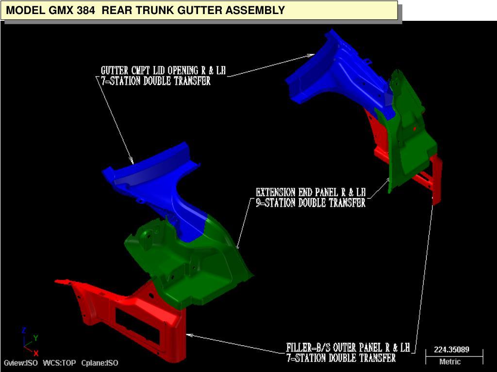MODEL GMX 384  REAR TRUNK GUTTER ASSEMBLY