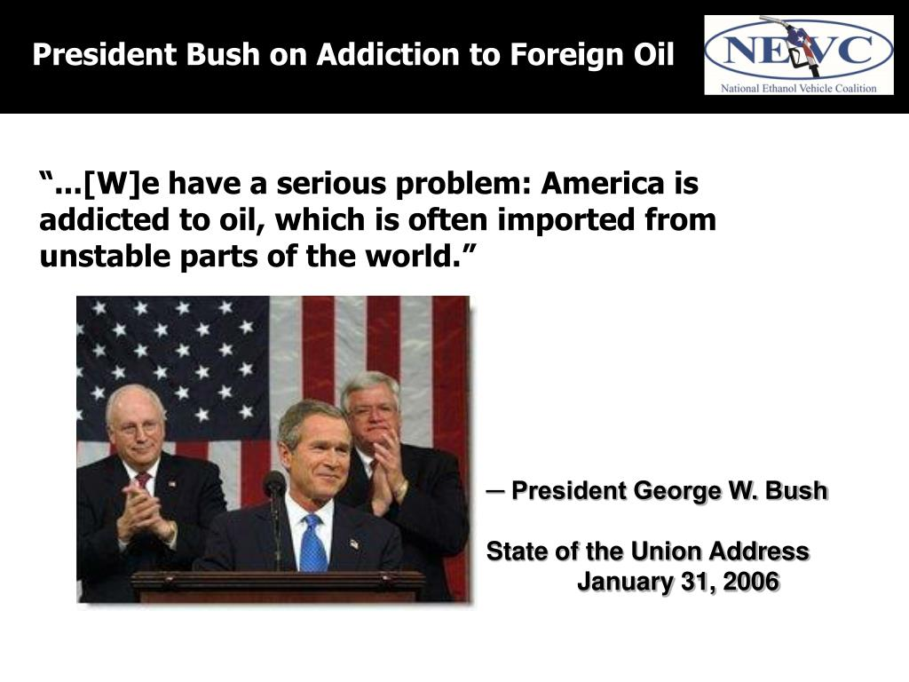 President Bush on Addiction to Foreign Oil