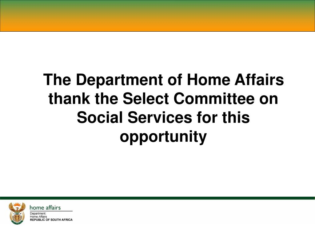 The Department of Home Affairs thank the Select Committee on Social Services for this opportunity