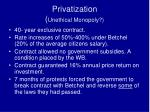 privatization unethical monopoly