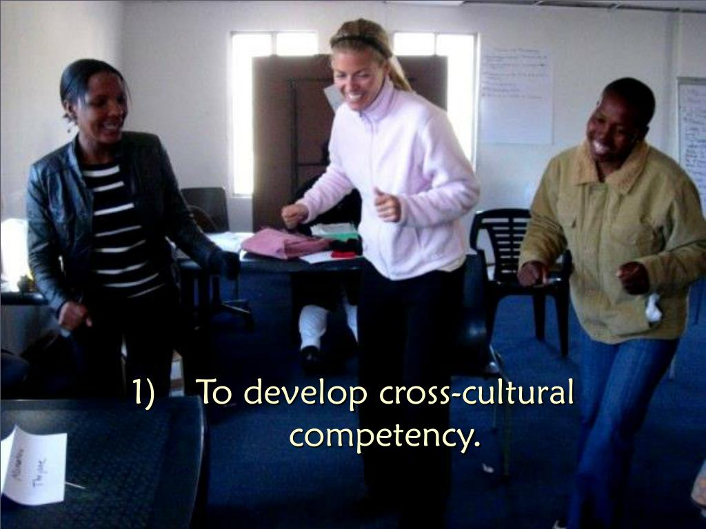 To develop cross-cultural competency.