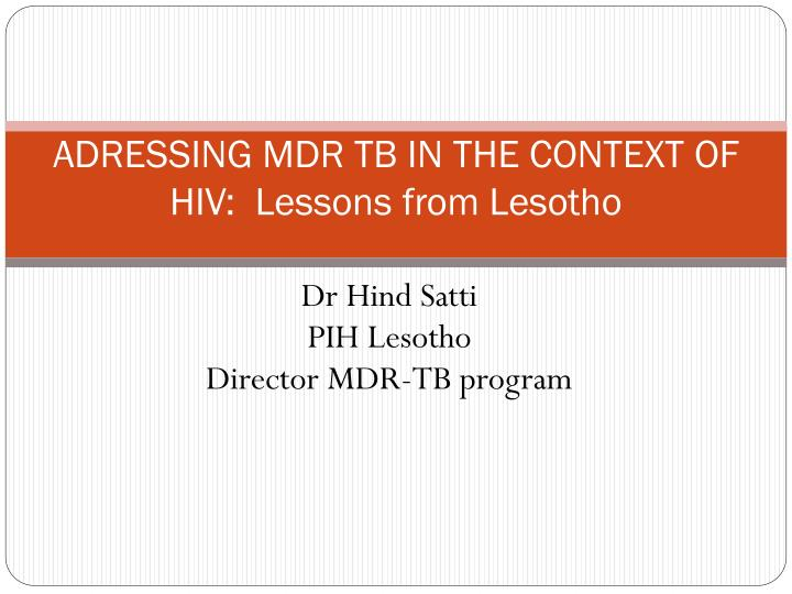 Adressing mdr tb in the context of hiv lessons from lesotho