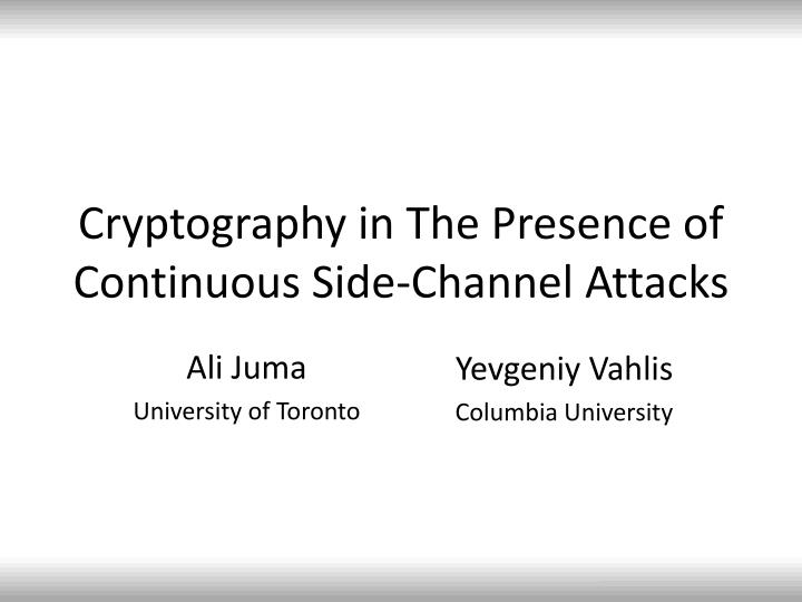 cryptography in the presence of continuous side channel attacks