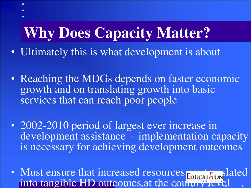 Why Does Capacity Matter?