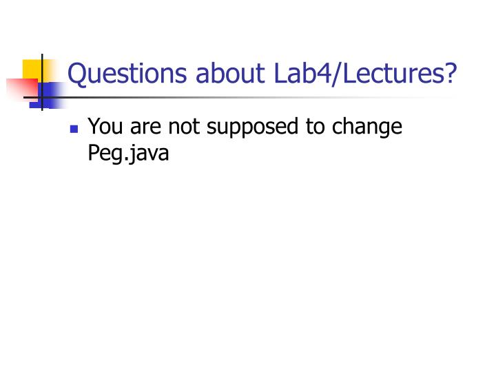 Questions about Lab4/Lectures?