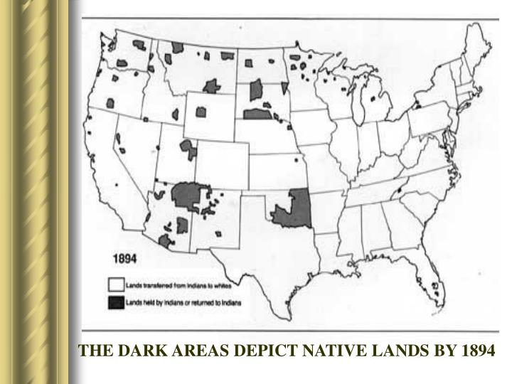 THE DARK AREAS DEPICT NATIVE LANDS BY 1894