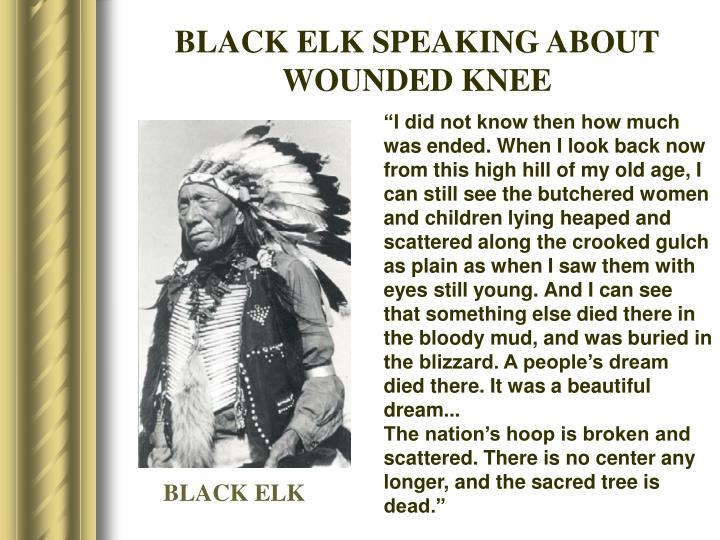 BLACK ELK SPEAKING ABOUT WOUNDED KNEE