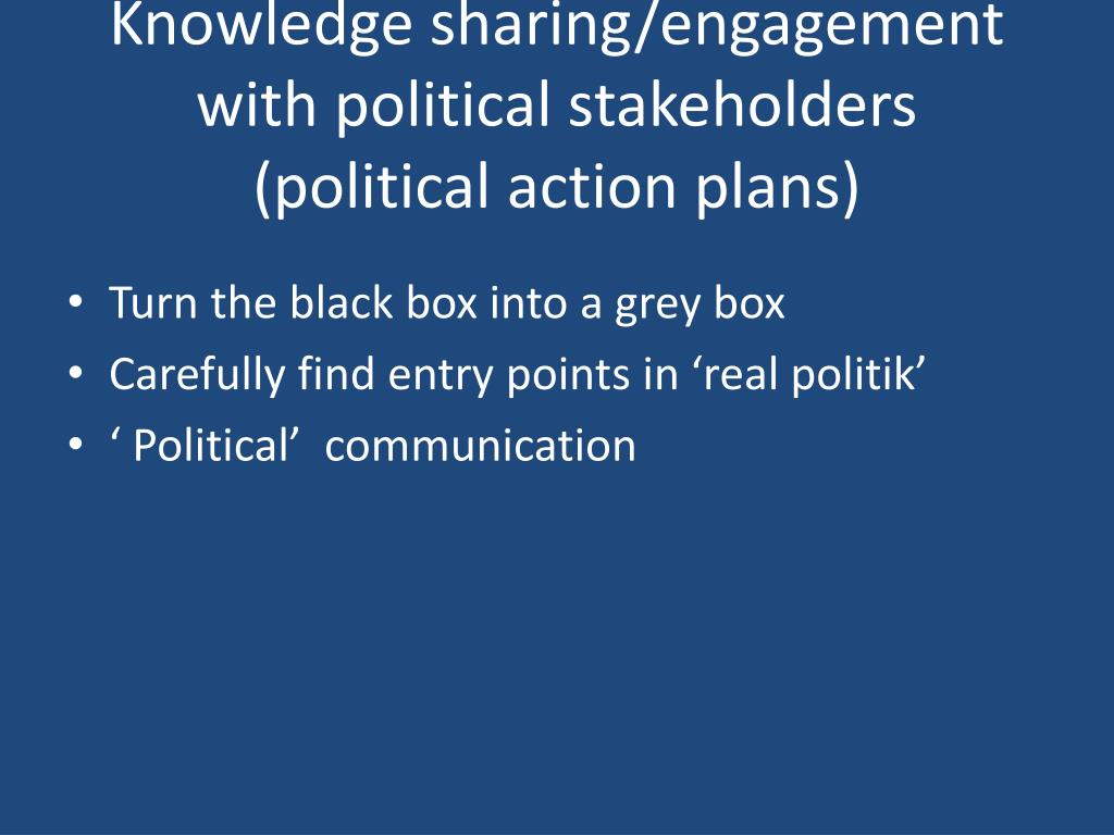 Knowledge sharing/engagement with political stakeholders