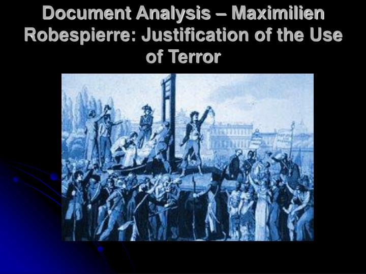 how does robespierre justify the use Maximilien marie isidore de robespierre was born at arras, may 6  it does not appear that he was in any way responsible for the september massacres.