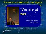 america is at war and may legally detain enemy combatants for the duration of hostilities51