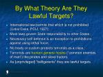 by what theory are they lawful targets